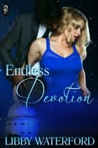 Endless Devotion ebook by Libby Waterford