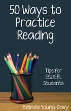 Fifty Ways to Practice Reading: Tips for ESL/EFL Students eBook von Belinda Young-Davy