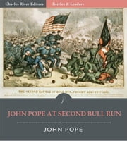 Battles & Leaders of the Civil War: General John Pope at the Second Battle of Bull Run ebook by John Pope