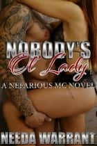 Nobody's Ol' Lady - Nefarious MC Series, #1 ebook by Needa Warrant
