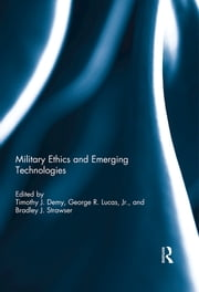 Military Ethics and Emerging Technologies ebook by Timothy J. Demy, George R. Lucas Jr., Bradley J. Strawser