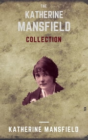 The Katherine Mansfield Collection (With Footnotes + Index) ebook by Katherine Mansfield,Shdn Books