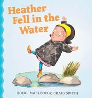 Heather Fell in the Water ebook by MacLeod, Doug