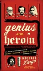 Genius and Heroin - Creativity and Reckless Abandon Through ebook by Michael Largo