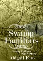 Swamp Familiars - Short Story ebook by Abigail Fero