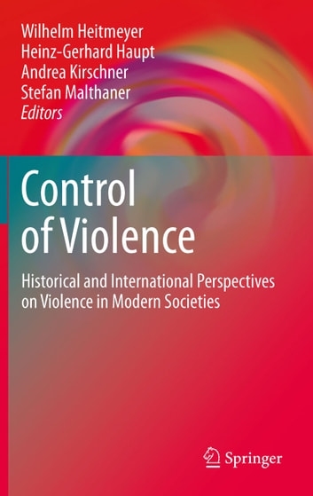 Control of Violence - Historical and International Perspectives on Violence in Modern Societies ebook by