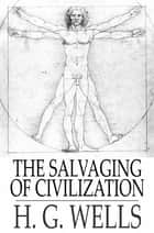 The Salvaging of Civilization - The Probable Future of Mankind ebook by H. G. Wells