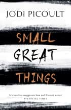 Small Great Things - 'To Kill a Mockingbird for the 21st Century' ebook by Jodi Picoult