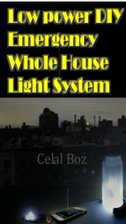 DIY Emergency Whole House Light System - Survival by Al Boz ebook by Al Boz