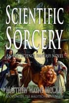 Scientific Sorcery - MagiTech Continuum, #1 ebook by Matt McCabe