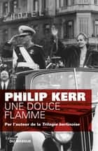 Une douce flamme ebook by Philip Kerr