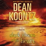 Dark Rivers of the Heart - A Novel audiobook by Dean Koontz
