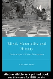 Mind, Materiality and History: Explorations in Fijian Ethnography ebook by Toren, Christina