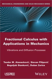 Fractional Calculus with Applications in Mechanics - Vibrations and Diffusion Processes ebook by Bogoljub Stankovic,Teodor M. Atanackovic,Stevan Pilipovic,Dusan Zorica