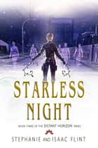 Starless Night ebook by Stephanie Flint, Isaac Flint