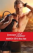 Harlequin Blaze March 2015 Box Set - Search and Seduce\Under the Surface\Anywhere with You\Pulled Under ebook by Sara Jane Stone, Kira Sinclair, Debbi Rawlins,...