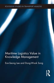 Maritime Logistics Value in Knowledge Management ebook by Eon-Seong Lee,Dong-Wook Song