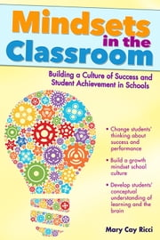 Mindsets in the Classroom - Building a Culture of Success and Student Achievement in Schools ebook by Mary Cay Ricci