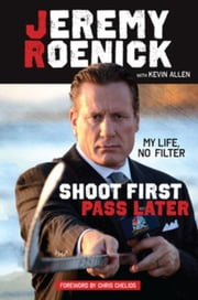 Shoot First, Pass Later: My Life, No Filter ebook by Roenick, Jeremy