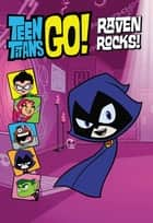 Teen Titans Go!: Raven Rocks! ebook by J.E. Bright