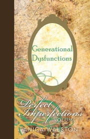 Generational Dysfunctions Vol. I ebook by Anica Walston
