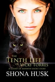 The Tenth Life of Vicki Torres - Court of Annwyn ebook by Shona Husk