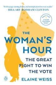 The Woman's Hour - The Great Fight to Win the Vote e-bok by Elaine Weiss