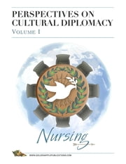 Perspectives on Cultural Diplomacy Volume 1 - Nursing ebook by Martha M Libster, Julie Smith Taylor, Selene Phillips
