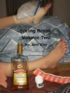 Spring Break Volume Two ebook by Ann Kler