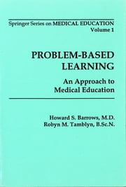 Problem-Based Learning - An Approach to Medical Education ebook by Howard S. Barrows, MD,Robyn M. Tamblyn, BScN