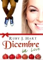 Dicembre in love ebook by Ruby J. Hart