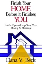 Finish Your Home Before It Finishes You ebook by Dana V. Beck