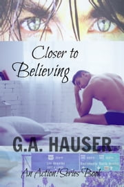 Closer to Believing eBook by G. A. Hauser
