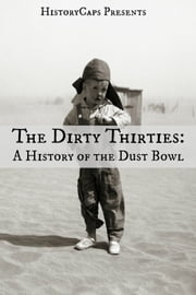 The Dirty Thirties: A History of the Dust Bowl ebook by Howard Brinkley