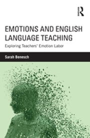 Emotions and English Language Teaching - Exploring Teachers' Emotion Labor ebook by Kobo.Web.Store.Products.Fields.ContributorFieldViewModel