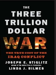 The Three Trillion Dollar War: The True Cost of the Iraq Conflict ebook by Linda J. Bilmes,Joseph E. Stiglitz