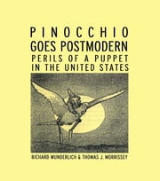 Pinocchio Goes Postmodern - Perils of a Puppet in the United States ebook by Richard Wunderlich,Thomas J. Morrissey