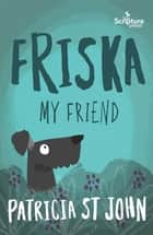 Friska My Friend ebook by Patricia St John