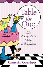 Table for One - The Savvy Girl's Guide to Singleness ebook by Camerin Courtney