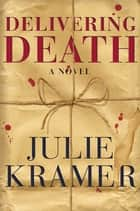 Delivering Death ebook by Julie Kramer