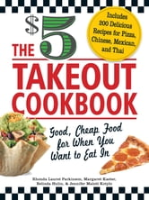 The $5 Takeout Cookbook: Good, Cheap Food for When You Want to Eat In - Good, Cheap Food for When You Want to Eat In ebook by Rhonda Lauret Parkinson