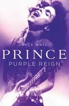 Prince - Purple Reign ebook de Mick Wall