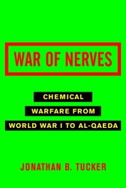 War of Nerves - Chemical Warfare from World War I to Al-Qaeda ebook by Jonathan Tucker