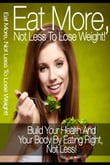 Eat More No LessTo Lose Weight