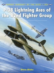 P-38 Lightning Aces of the 82nd Fighter Group ebook by Steve Blake,Chris Davey