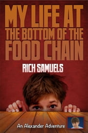 My Life at the Bottom of the Food Chain ebook by Rich Samuels