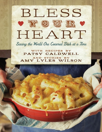 Bless Your Heart - Saving the World One Covered Dish at a Time ebook by Patsy Caldwell,Amy Lyles Wilson