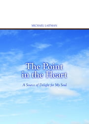 The Point in the Heart - A Source of Delight for My Soul ebook by Michael Laitman