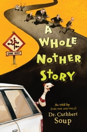 A Whole Nother Story ebook by Dr. Cuthbert Soup, . Jeffrey Stewart Timmins