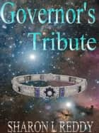 Governor's Tribute ebook by Sharon L Reddy